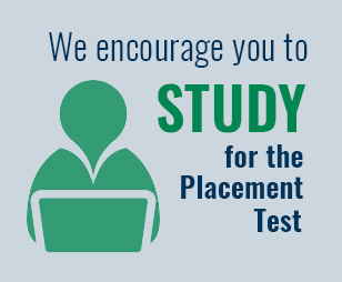 We encourage you to STUDY for the placement test