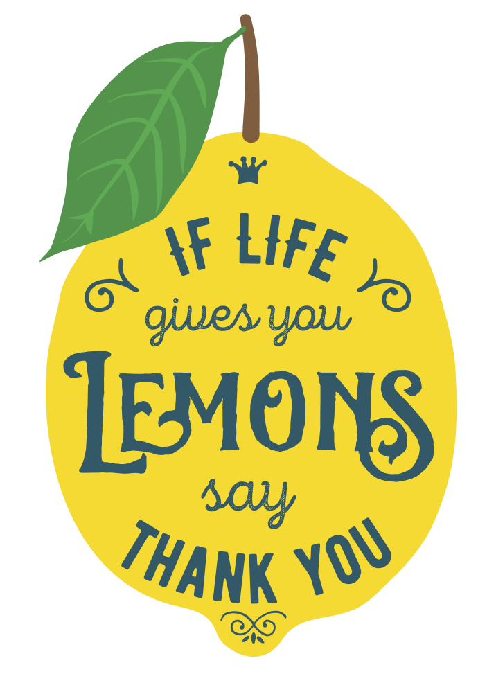 When Life Gives You Lemons, Say Thank You
